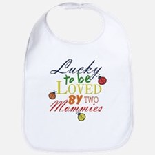 LUCKY TO BE LOVED BY TWO MOMMIES Bib