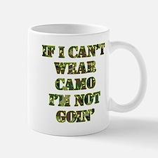 If I Can't Wear Camo I'm Not Goin Mugs