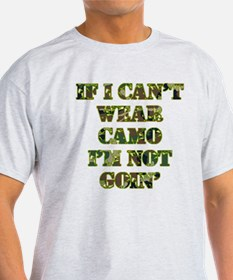 If I Can't Wear Camo I'm Not Goin T-Shirt