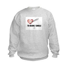 CHEERS TO BEING SINGLE Sweatshirt