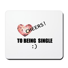 CHEERS TO BEING SINGLE Mousepad