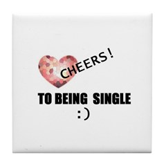 CHEERS TO BEING SINGLE Tile Coaster