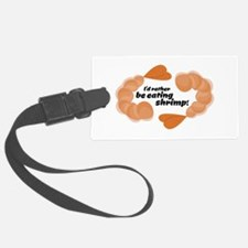 I'd Rather Be Eating Shrimp! Luggage Tag