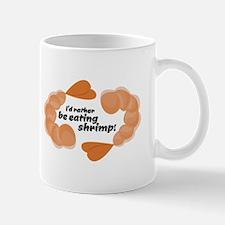I'd Rather Be Eating Shrimp! Mugs