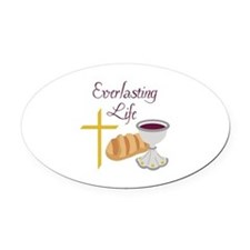 EVERLASTING LIFE Oval Car Magnet