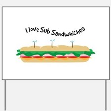 I Love Sub Sandwhiches Yard Sign