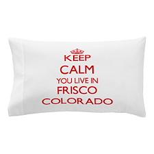 Keep calm you live in Frisco Colorado Pillow Case