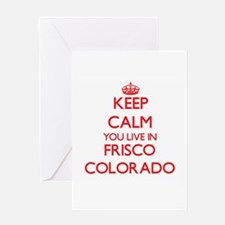 Keep calm you live in Frisco Colora Greeting Cards
