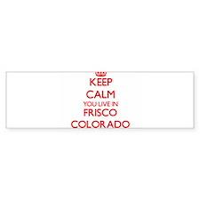 Keep calm you live in Frisco Colora Bumper Bumper Sticker