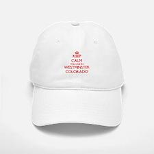 Keep calm you live in Westminster Colorado Baseball Baseball Cap