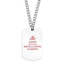 Keep calm you live in Bayou La Batre Alab Dog Tags