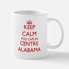 Keep calm you live in Centre Alabama Mugs