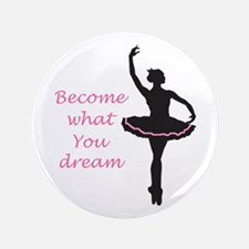 """BECOME WHAT YOU DREAM 3.5"""" Button"""