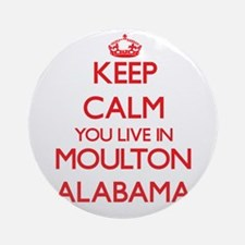 Keep calm you live in Moulton Ala Ornament (Round)