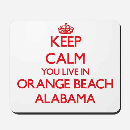 Keep calm you live in Orange Beach Alaba Mousepad