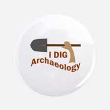 """I DIG ARCHAEOLOGY 3.5"""" Button"""