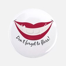 """Don't Forget To Floss! 3.5"""" Button"""