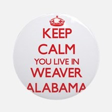 Keep calm you live in Weaver Alab Ornament (Round)