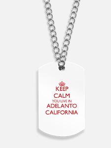 Keep calm you live in Adelanto California Dog Tags