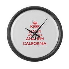 Keep calm you live in Anaheim Cal Large Wall Clock