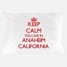 Keep calm you live in Anaheim Californ Pillow Case