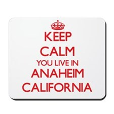 Keep calm you live in Anaheim California Mousepad