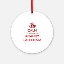 Keep calm you live in Anaheim Cal Ornament (Round)