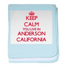 Keep calm you live in Anderson Califo baby blanket