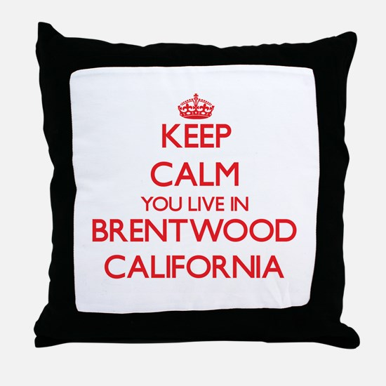 Keep calm you live in Brentwood Calif Throw Pillow