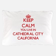 Keep calm you live in Cathedral City C Pillow Case