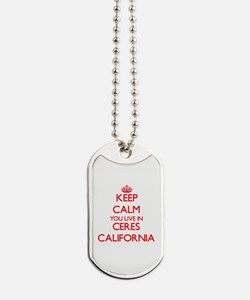 Keep calm you live in Ceres California Dog Tags