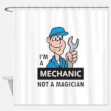 MECHANIC NOT A MAGICIAN Shower Curtain