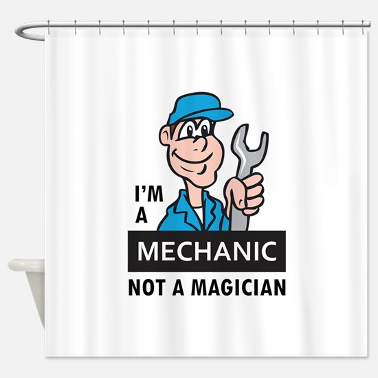 MECHANIC NOT A MAGICIAN Shower Curtain