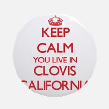 Keep calm you live in Clovis Cali Ornament (Round)