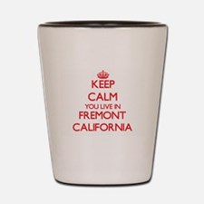 Keep calm you live in Fremont Californi Shot Glass