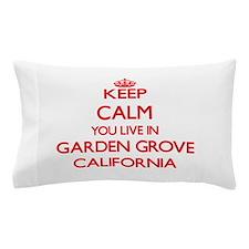 Keep calm you live in Garden Grove Cal Pillow Case