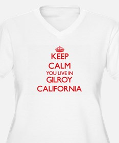Keep calm you live in Gilroy Cal Plus Size T-Shirt