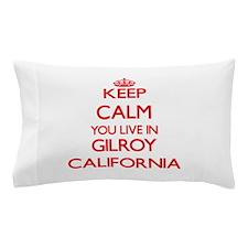 Keep calm you live in Gilroy Californi Pillow Case