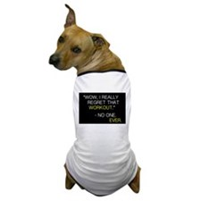 """""""Wow, I really regret that workout."""" Dog T-Shirt"""