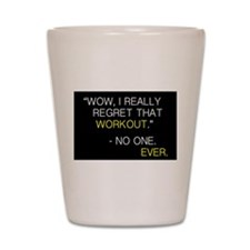 """Wow, I really regret that workout."" Shot Glass"