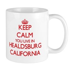 Keep calm you live in Healdsburg California Mugs