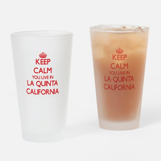 Keep calm you live in La Quinta Cal Drinking Glass