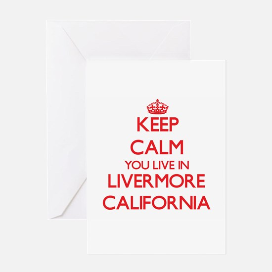 Keep calm you live in Livermore Cal Greeting Cards