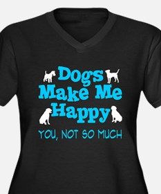 Dogs Make Me Happy - You Not So Plus Size T-Shirt