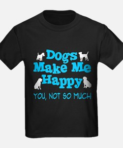 Dogs Make Me Happy - You Not So Much T-Shirt
