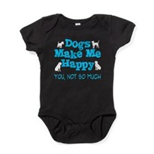 Dogs Make Me Happy - You Not So Much Baby Bodysuit