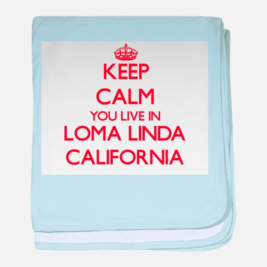 Keep calm you live in Loma Linda Cali baby blanket