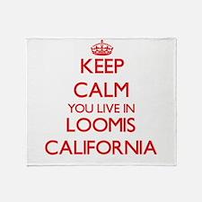 Keep calm you live in Loomis Califor Throw Blanket