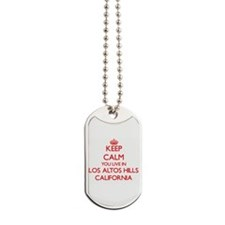 Keep calm you live in Los Altos Hills Cal Dog Tags