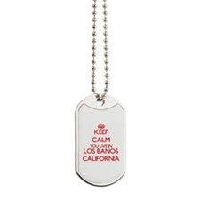Keep calm you live in Los Banos Californi Dog Tags